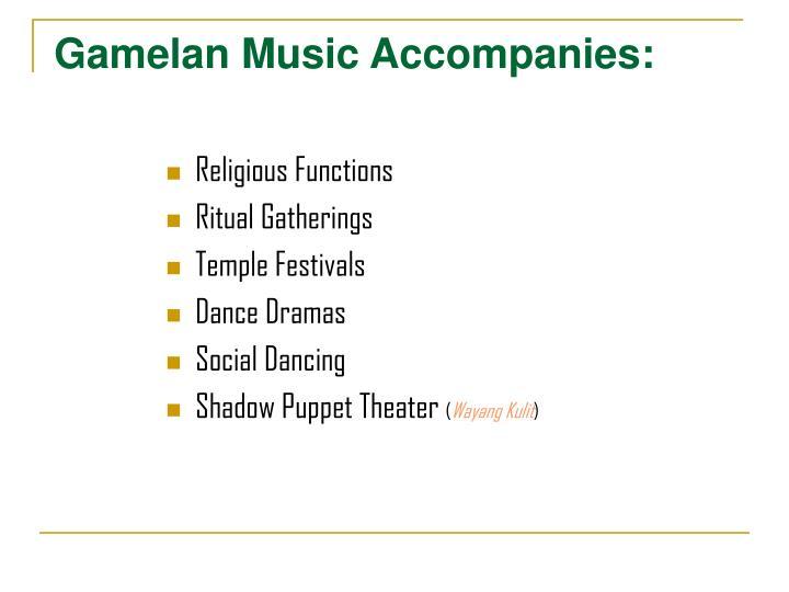 Gamelan Music Accompanies: