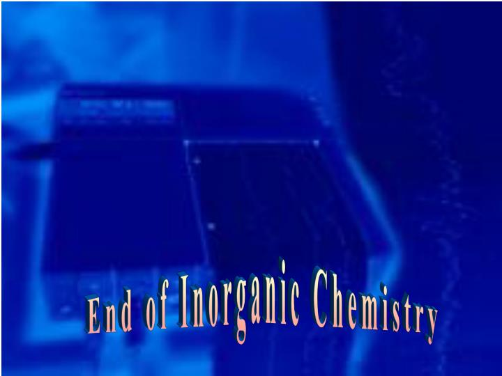 End of Inorganic Chemistry