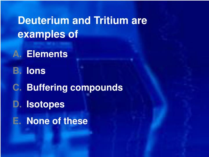 Deuterium and Tritium are examples of