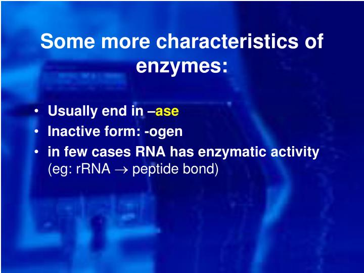 Some more characteristics of enzymes: