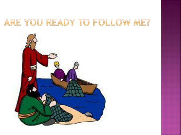 Are you ready to follow me?