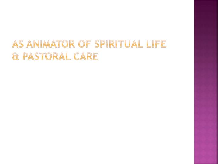 As animator of spiritual life