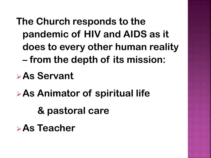 The Church responds to the pandemic of HIV and AIDS as it does to every other human reality – from...
