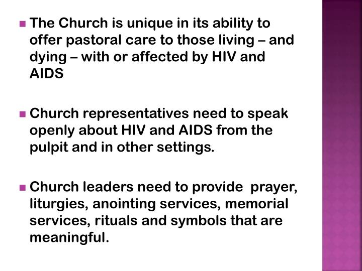 The Church is unique in its ability to offer pastoral care to those living – and dying – with or affected by HIV and AIDS