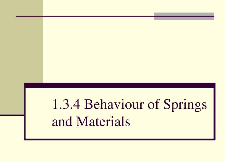 1 3 4 behaviour of springs and materials