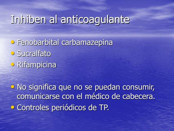 Inhiben al anticoagulante