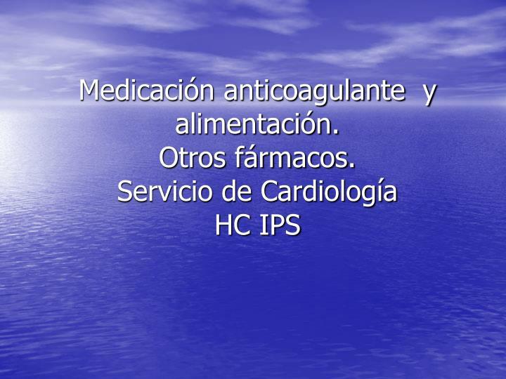 Medicación anticoagulante  y alimentación.