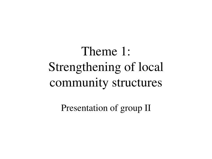 Theme 1 strengthening of local community structures