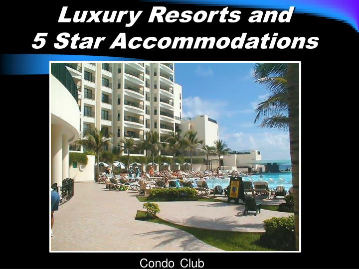 Luxury Resorts and