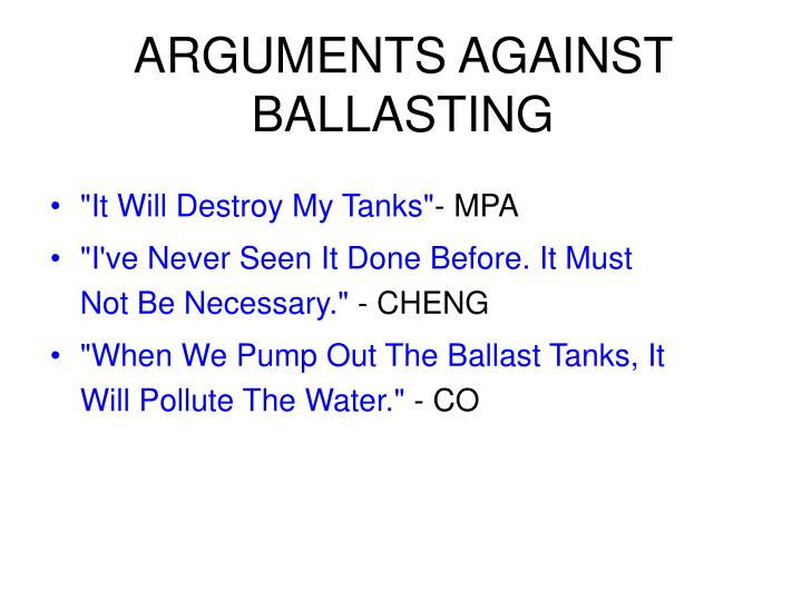 ARGUMENTS AGAINST BALLASTING