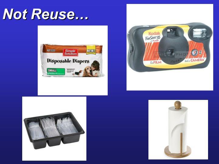 Not Reuse…