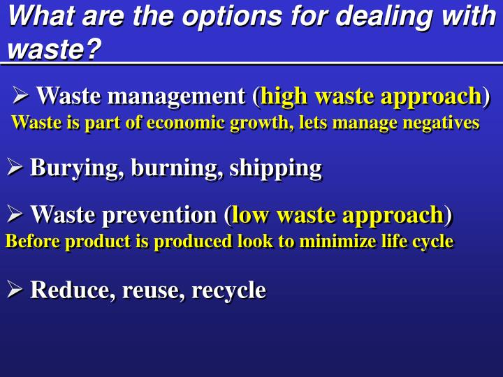 What are the options for dealing with waste?