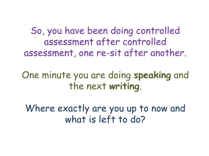 So, you have been doing controlled assessment after controlled assessment, one re-sit after another....
