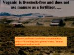 veganic is livestock free and does not use manure as a fertilizer