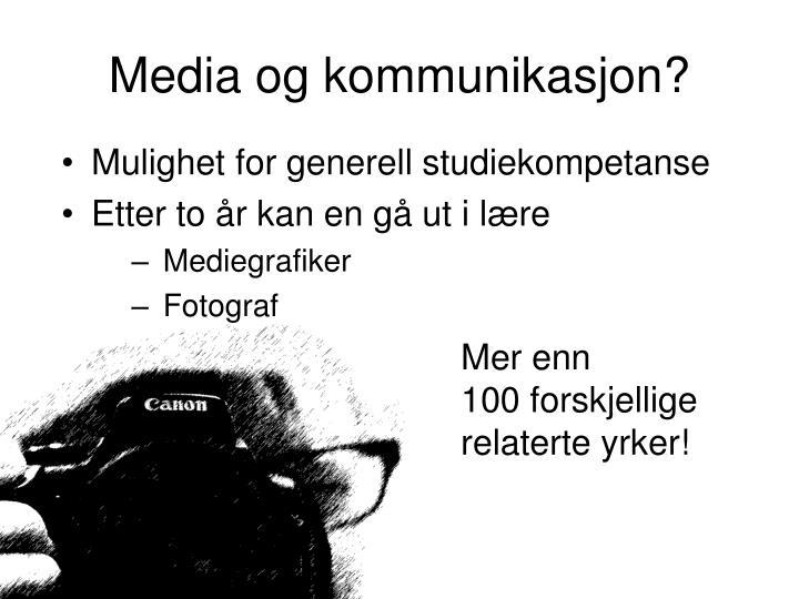 Media og kommunikasjon?