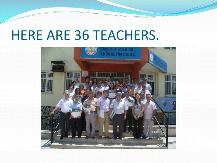 HERE ARE 36 TEACHERS.