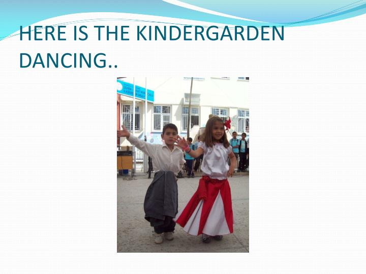 HERE IS THE KINDERGARDEN DANCING..