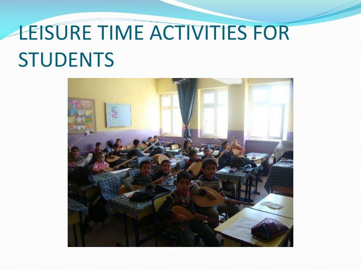 LEISURE TIME ACTIVITIES FOR STUDENTS
