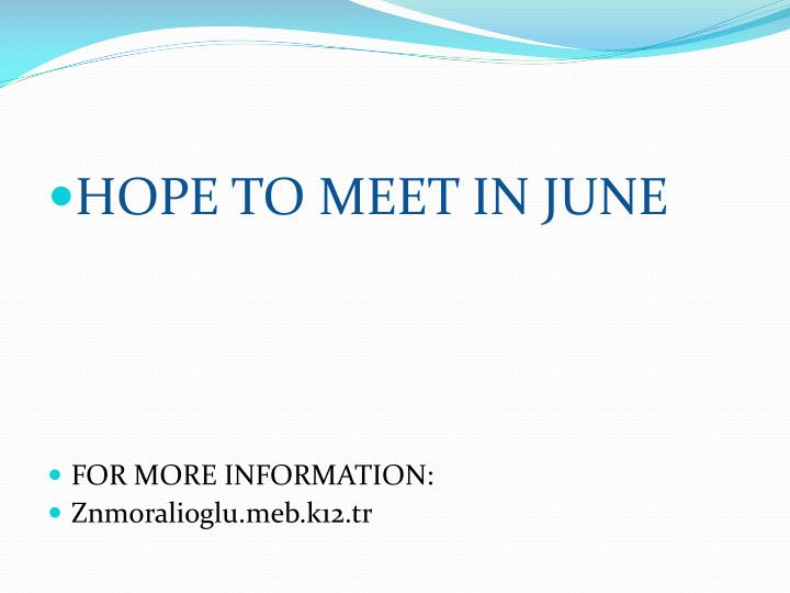 HOPE TO MEET IN JUNE