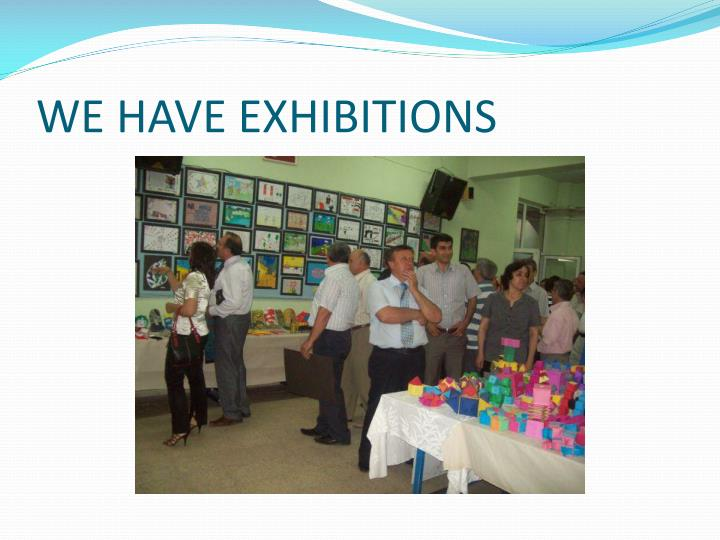 WE HAVE EXHIBITIONS