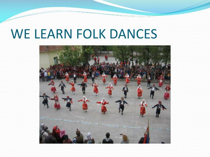 WE LEARN FOLK DANCES