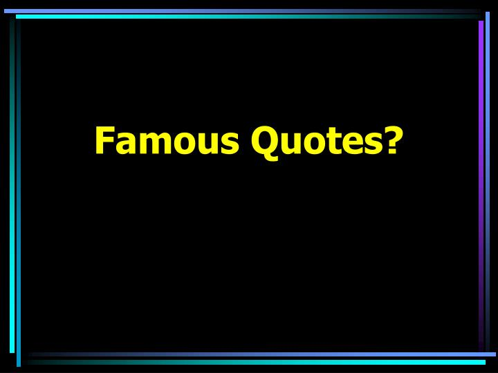 Famous Quotes?