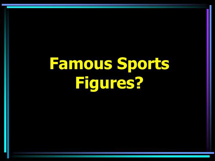 Famous Sports Figures?