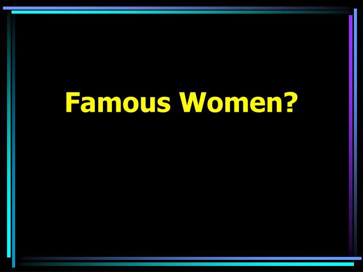 Famous Women?