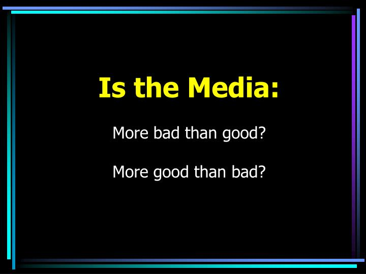 Is the Media: