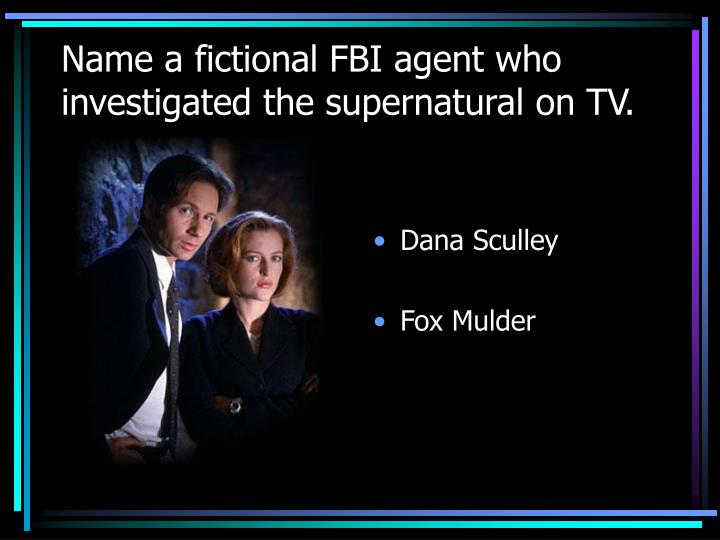 Name a fictional FBI agent who investigated the supernatural on TV.