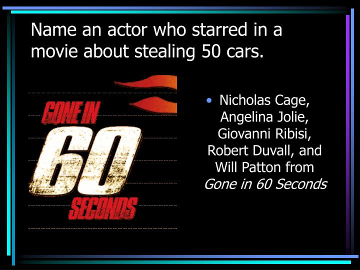 Name an actor who starred in a movie about stealing 50 cars.
