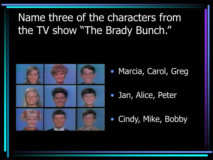 """Name three of the characters from the TV show """"The Brady Bunch."""""""