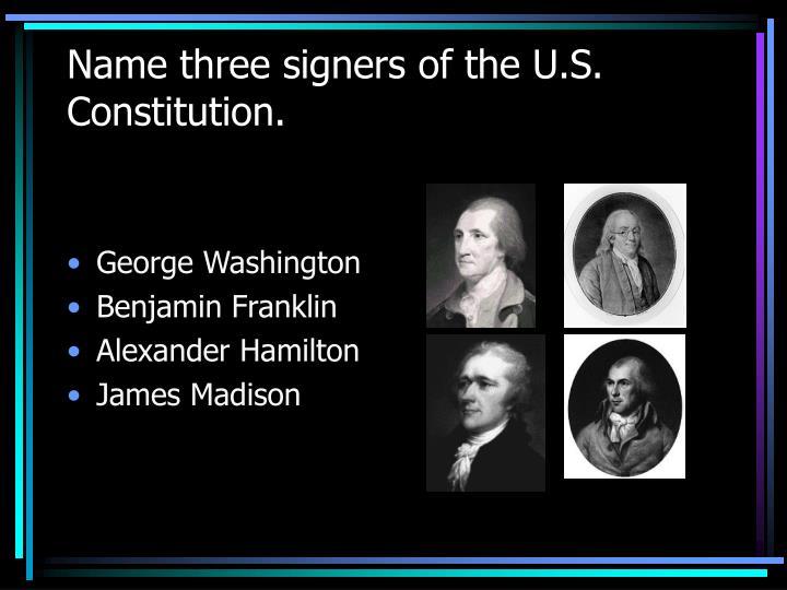 Name three signers of the U.S.