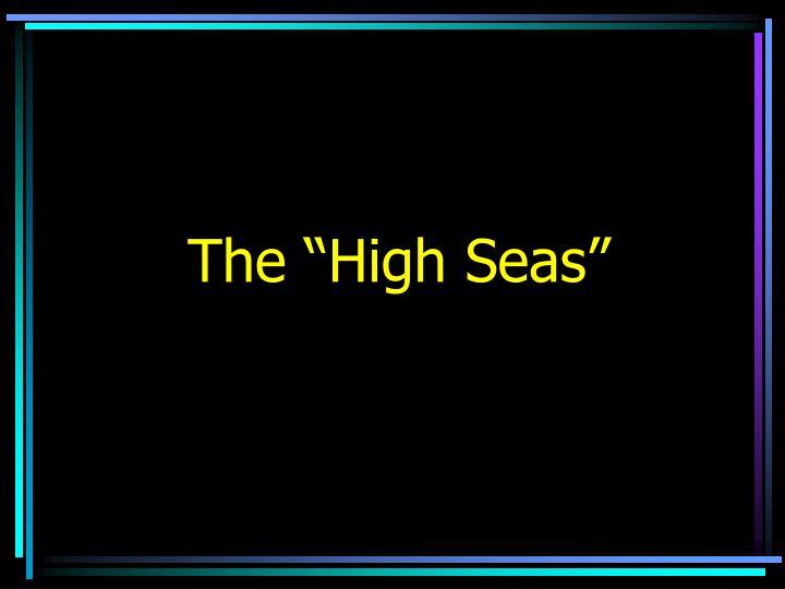 "The ""High Seas"""