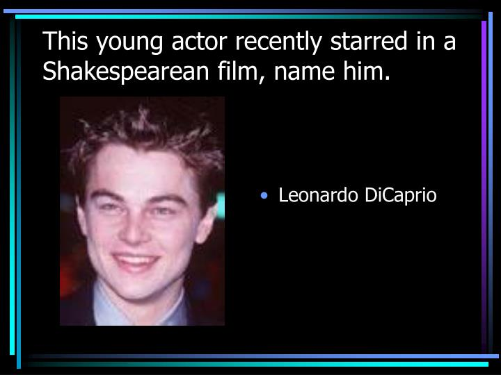 This young actor recently starred in a Shakespearean film, name him.