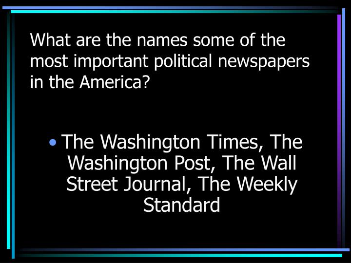 What are the names some of the most important political newspapers in the America?