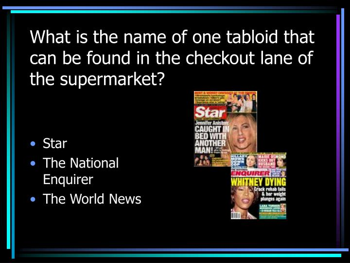 What is the name of one tabloid that can be found in the checkout lane of the supermarket?