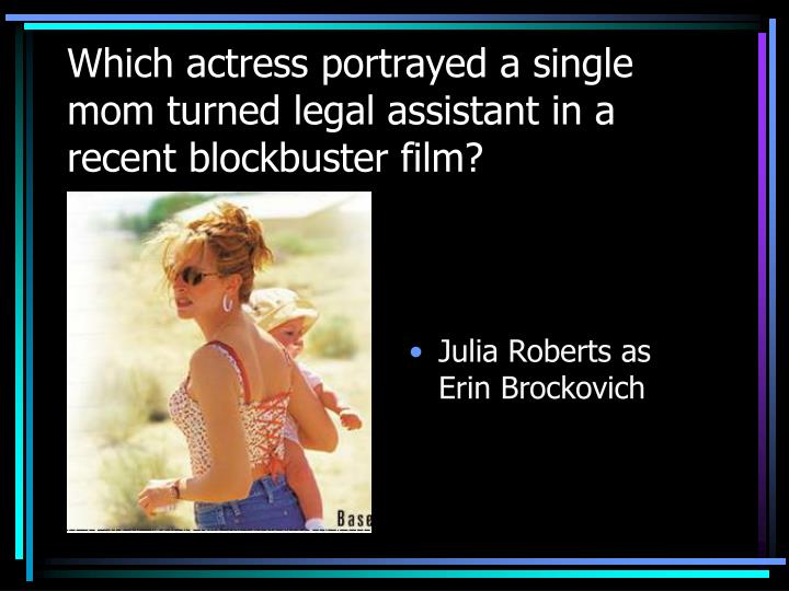 Which actress portrayed a single mom turned legal assistant in a recent blockbuster film?