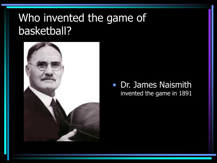 Who invented the game of basketball?