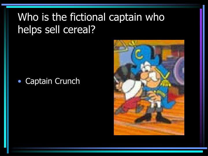 Who is the fictional captain who helps sell cereal?