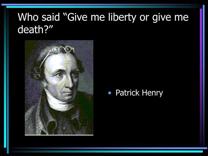 "Who said ""Give me liberty or give me death?"""