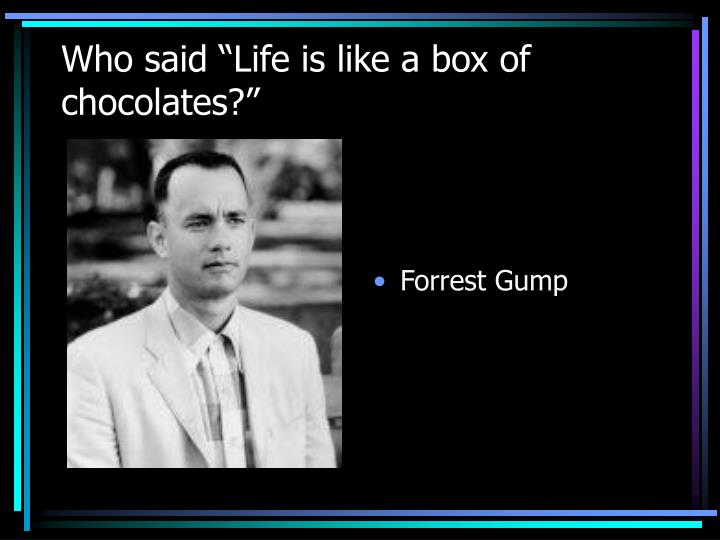"Who said ""Life is like a box of chocolates?"""