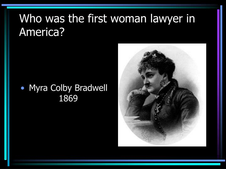 Who was the first woman lawyer in America?