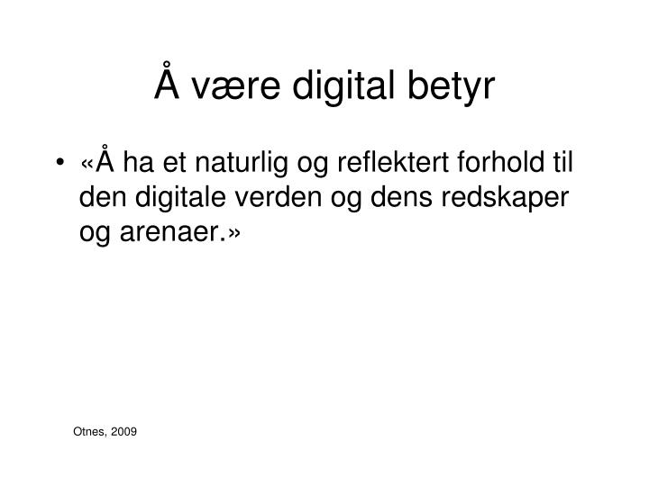 Å være digital betyr