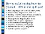 how to make learning better for yourself after all it is up to you