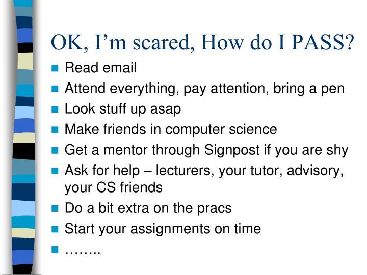OK, I'm scared, How do I PASS?
