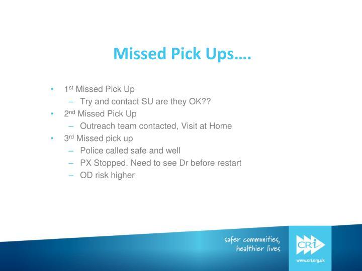 Missed Pick Ups….