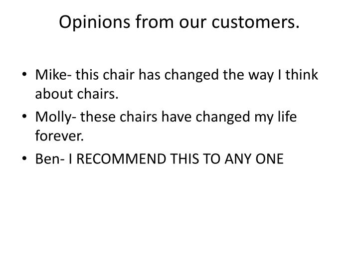 Opinions from our customers.