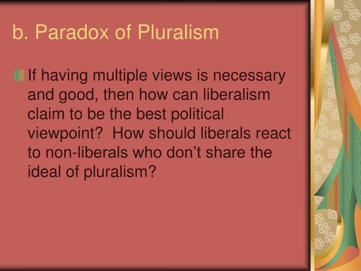 b. Paradox of Pluralism