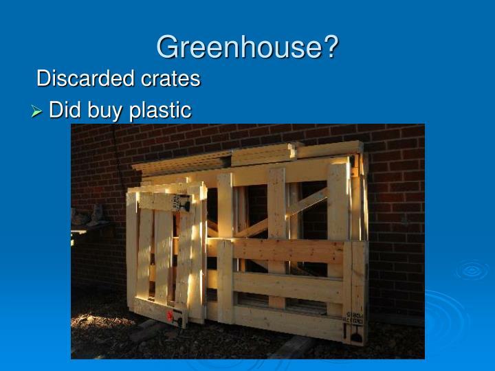 Greenhouse?